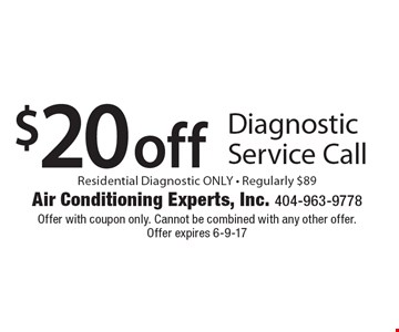 $20 off Diagnostic Service Call. Residential Diagnostic ONLY. Regularly $89. Offer with coupon only. Cannot be combined with any other offer. Offer expires 6-9-17