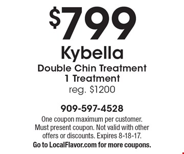 $799 Kybella Double Chin Treatment 1 Treatment reg. $1200. One coupon maximum per customer. Must present coupon. Not valid with other offers or discounts. Expires 8-18-17. Go to LocalFlavor.com for more coupons.