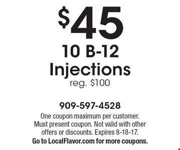 $45 10 B-12 Injections reg. $100. One coupon maximum per customer.