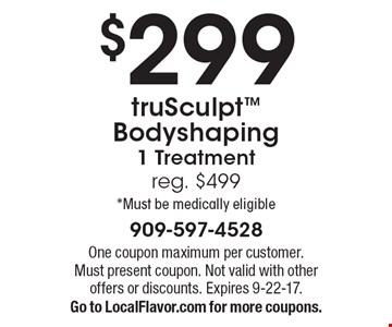 $299 truSculpt Bodyshaping 1 Treatment reg. $499 *Must be medically eligible. One coupon maximum per customer. Must present coupon. Not valid with other offers or discounts. Expires 9-22-17.Go to LocalFlavor.com for more coupons.