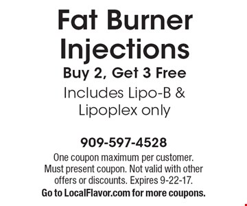 Fat Burner Injections Buy 2, Get 3 Free Includes Lipo-B & Lipoplex only. One coupon maximum per customer. Must present coupon. Not valid with other offers or discounts. Expires 9-22-17.Go to LocalFlavor.com for more coupons.