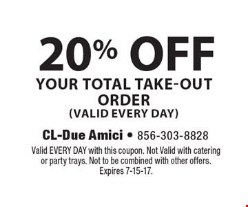 20% OFF YOUR TOTAL TAKE-OUT ORDER (VALID EVERY DAY). Valid EVERY DAY with this coupon. Not Valid with catering or party trays. Not to be combined with other offers. Expires 7-15-17.