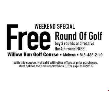Weekend Special. Free Round Of Golf buy 3 rounds and receive the 4th round FREE! With this coupon. Not valid with other offers or prior purchases.Must call for tee time reservations. Offer expires 6/9/17.