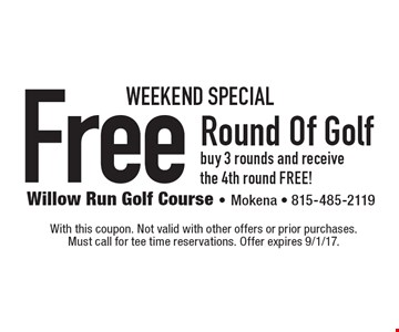 Weekend Special. Free Round Of Golf. Buy 3 rounds and receive the 4th round FREE! With this coupon. Not valid with other offers or prior purchases. Must call for tee time reservations. Offer expires 9/1/17.