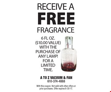FREE FRAGRANCE 6 FL OZ. ($10.00 VALUE) WITH THE PURCHASE OF ANY LAMP! FOR A LIMITED TIME. RECEIVE A. With this coupon. Not valid with other offers or prior purchases. Offer expires 6-30-17.