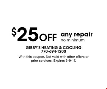 $25 Off any repair. No minimum. With this coupon. Not valid with other offers or prior services. Expires 6-9-17.