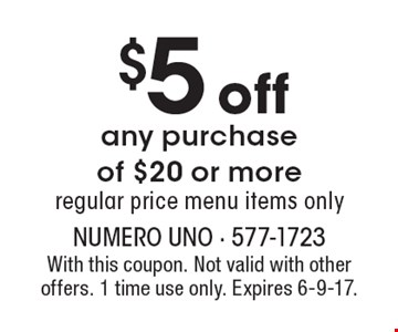$5 off any purchase of $20 or more. Regular price menu items only. With this coupon. Not valid with other offers. 1 time use only. Expires 6-9-17.