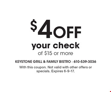 $4 off your check of $15 or more. With this coupon. Not valid with other offers or specials. Expires 6-9-17.