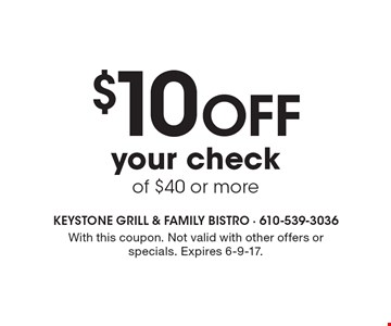 $10 off your check of $40 or more. With this coupon. Not valid with other offers or specials. Expires 6-9-17.