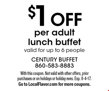 $1 OFF per adult lunch buffet, valid for up to 6 people. With this coupon. Not valid with other offers, prior purchases or on holidays or holiday eves. Exp. 8-4-17. Go to LocalFlavor.com for more coupons.