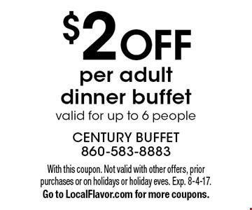 $2 OFF per adult dinner buffet, valid for up to 6 people. With this coupon. Not valid with other offers, prior purchases or on holidays or holiday eves. Exp. 8-4-17. Go to LocalFlavor.com for more coupons.