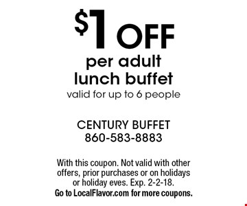$1 OFF per adult lunch buffet valid for up to 6 people. With this coupon. Not valid with other offers, prior purchases or on holidays or holiday eves. Exp. 2-2-18. Go to LocalFlavor.com for more coupons.