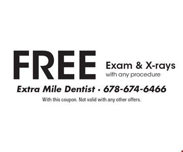 FREE Exam & X-rays with any procedure. With this coupon. Not valid with any other offers.