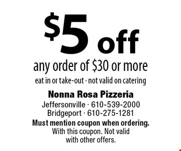 $5 off any order of $30 or more. eat in or take-out - not valid on catering. Must mention coupon when ordering. With this coupon. Not valid with other offers.