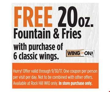 Free 20oz. Fountain and Fries with purchase of 6 classic wings
