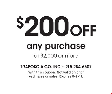 $200 Off any purchase of $2,000 or more. With this coupon. Not valid on prior estimates or sales. Expires 6-9-17.