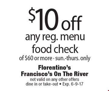 $10 off any reg. menu food check of $60 or more - sun.-thurs. only. not valid on any other offers. dine in or take-out - Exp. 6-9-17