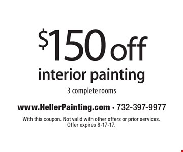 $150 off interior painting. 3 complete rooms. With this coupon. Not valid with other offers or prior services. Offer expires 8-17-17.