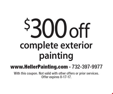 $300 off complete exterior painting. With this coupon. Not valid with other offers or prior services. Offer expires 8-17-17.