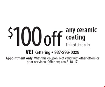 $100 off any ceramic coating. Limited time only. Appointment only. With this coupon. Not valid with other offers or prior services. Offer expires 8-18-17.