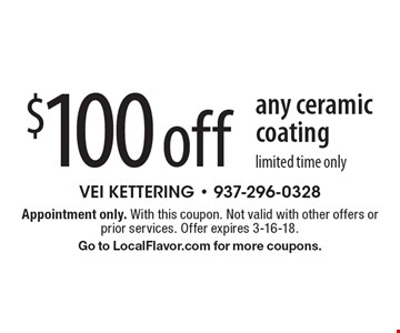 $100 off any ceramic coating. Limited time only. Appointment only. With this coupon. Not valid with other offers or prior services. Offer expires 3-16-18. Go to LocalFlavor.com for more coupons.