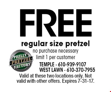 FREE regular size pretzel. No purchase necessary. Limit 1 per customer. Valid at these two locations only. Not valid with other offers. Expires 7-31-17.