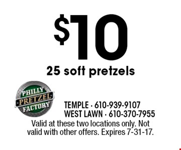 $10 25 soft pretzels. Valid at these two locations only. Not valid with other offers. Expires 7-31-17.