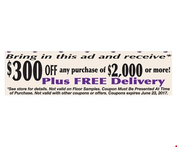 $300 off a purchase of $2,000 or more!