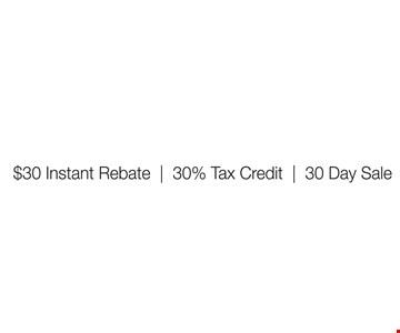 $30 Instant Rebate, 30% Tax Credit, 30 Day Sale
