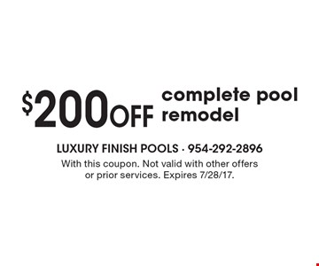 $200 OFF complete pool remodel . With this coupon. Not valid with other offers or prior services. Expires 7/28/17.