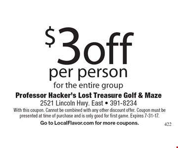 $3 off per person for the entire group. With this coupon. Cannot be combined with any other discount offer. Coupon must be presented at time of purchase and is only good for first game. Expires 7-31-17.Go to LocalFlavor.com for more coupons.