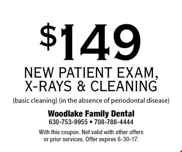 $149 NEW PATIENT EXAM, X-RAYS & CLEANING (basic cleaning) (in the absence of periodontal disease). With this coupon. Not valid with other offers or prior services. Offer expires 6-30-17.