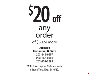 $20 off any order of $80 or more. With this coupon. Not valid with other offers. Exp. 6/16/17.