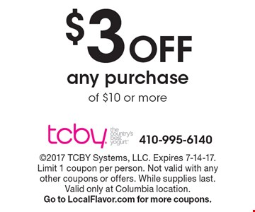 $3 off any purchase of $10 or more. 2017 TCBY Systems, LLC. Expires 7-14-17. Limit 1 coupon per person. Not valid with any other coupons or offers. While supplies last. Valid only at Columbia location. Go to LocalFlavor.com for more coupons.