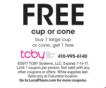 Free cup or cone. Buy 1 large cup or cone, get 1 free. 2017 TCBY Systems, LLC. Expires 7-14-17. Limit 1 coupon per person. Not valid with any other coupons or offers. While supplies last. Valid only at Columbia location. Go to LocalFlavor.com for more coupons.