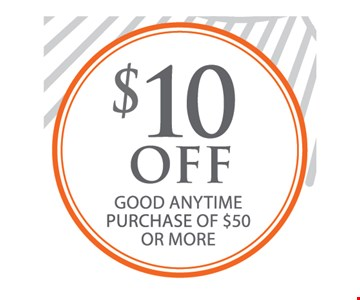 $10 Off Good Anytime purchase of $50 or more.