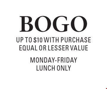 BOGO up to $10 with purchase Equal or lesser value. Monday-Friday Lunch Only. All Offers Dine In Only, Lunch Or Dinner. Not Valid With Any Other Offer. 1 offer per table   exp. 8/25/17.