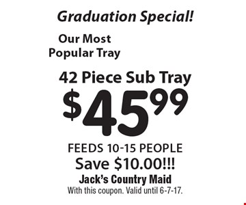 Graduation Special! $45.99 42 Piece Sub Tray feeds 10-15 people Save $10.00!!!. With this coupon. Valid until 6-7-17.