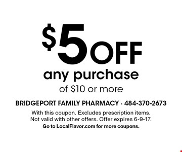 $5 Off any purchase of $10 or more. With this coupon. Excludes prescription items. Not valid with other offers. Offer expires 6-9-17. Go to LocalFlavor.com for more coupons.