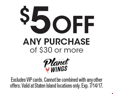 $5 Off ANY PURCHASE of $30 or more. Excludes VIP cards. Cannot be combined with any other offers. Valid at Staten Island locations only. Exp. 7/14/17.