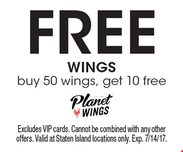 Free WINGS buy 50 wings, get 10 free. Excludes VIP cards. Cannot be combined with any other offers. Valid at Staten Island locations only. Exp. 7/14/17.