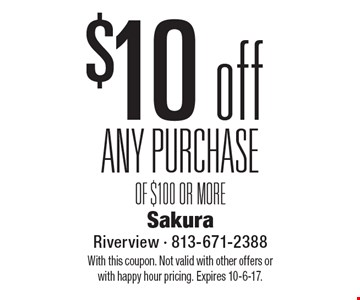 $10 off ANY PURCHASE OF $100 OR MORE. With this coupon. Not valid with other offers or with happy hour pricing. Expires 10-6-17.