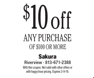 $10 off ANY PURCHASE OF $100 OR MORE. With this coupon. Not valid with other offers or with happy hour pricing. Expires 3-9-18.