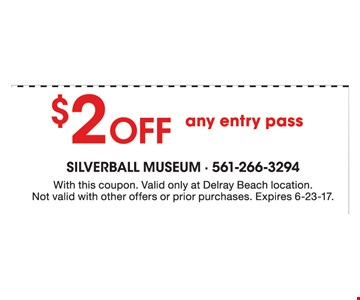 $2 Off any entry pass. With this coupon. Valid only at Delray Beach location. Not valid with other offers or prior purchases. Expires 6-23-17.