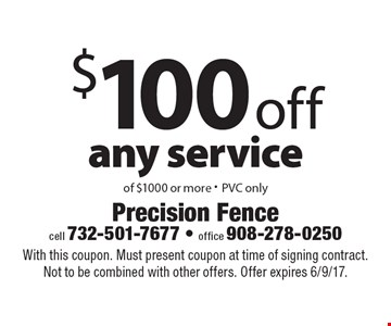 $100 off any service of $1000 or more - PVC only. With this coupon. Must present coupon at time of signing contract. Not to be combined with other offers. Offer expires 6/9/17.