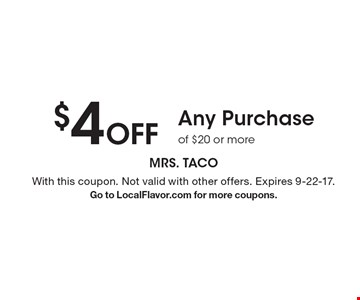 $4 Off Any Purchase of $20 or more. With this coupon. Not valid with other offers. Expires 9-22-17. Go to LocalFlavor.com for more coupons.