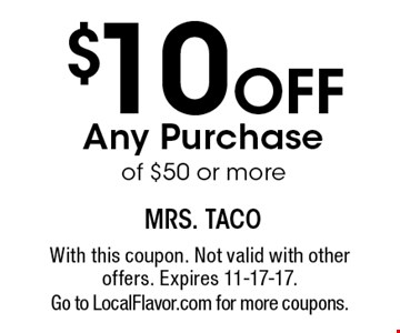 $10 Off Any Purchase of $50 or more. With this coupon. Not valid with other offers. Expires 11-17-17. Go to LocalFlavor.com for more coupons.