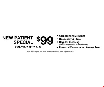 $99 New Patient Special - Comprehensive Exam - Necessary X-Rays - Regular Cleaning (exception - presence of gum disease) - Personal Consultation Always Free (reg. value up to $333). With this coupon. Not valid with other offers. Offer expires 9-8-17.