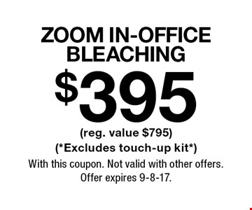 $395 ZOOM In-Office Bleaching (reg. value $795)(*Excludes touch-up kit*). With this coupon. Not valid with other offers. Offer expires 9-8-17.
