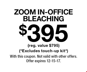 $395 ZOOM In-Office Bleaching (reg. value $795) (*Excludes touch-up kit*). With this coupon. Not valid with other offers. Offer expires 12-15-17.